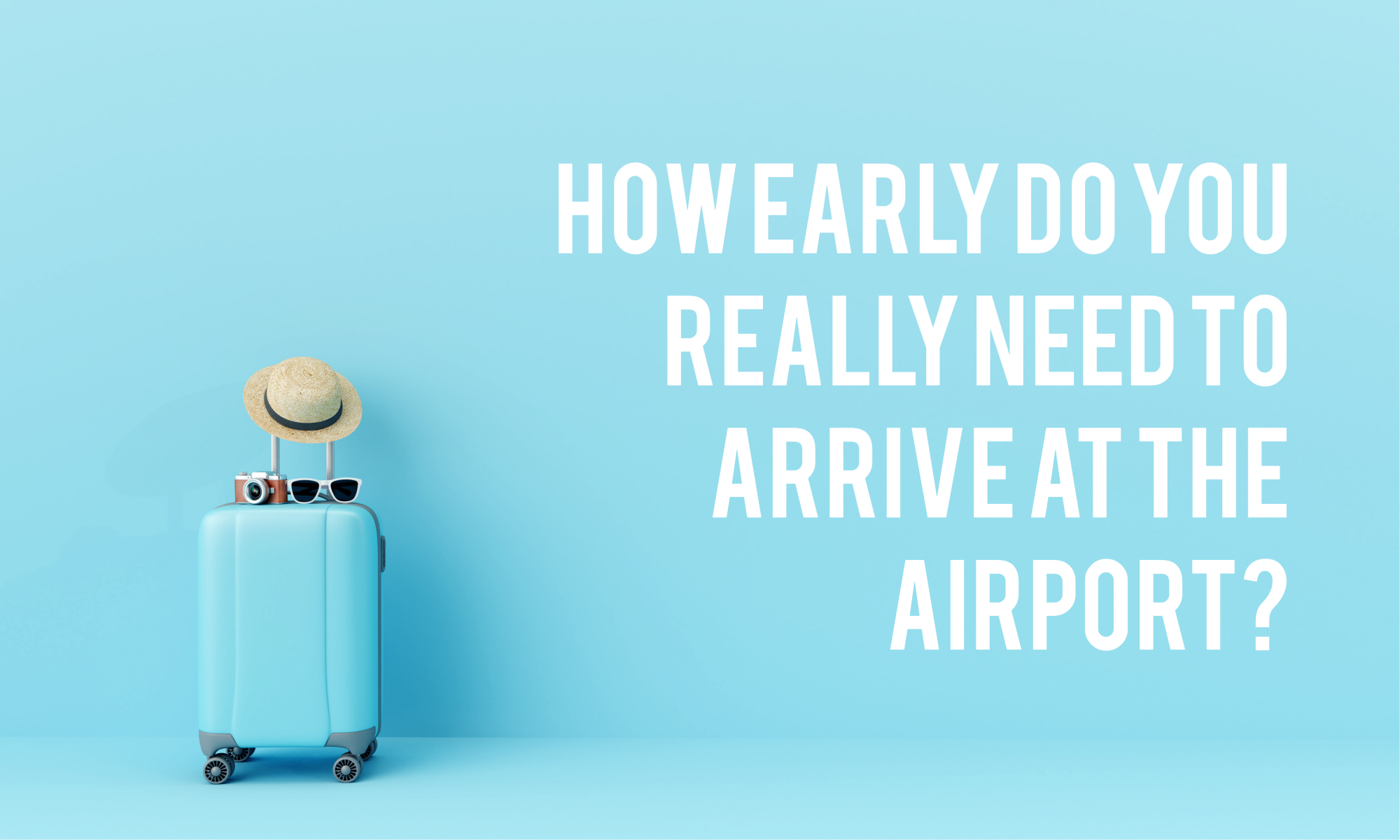 How early do you really need to get to the airport?