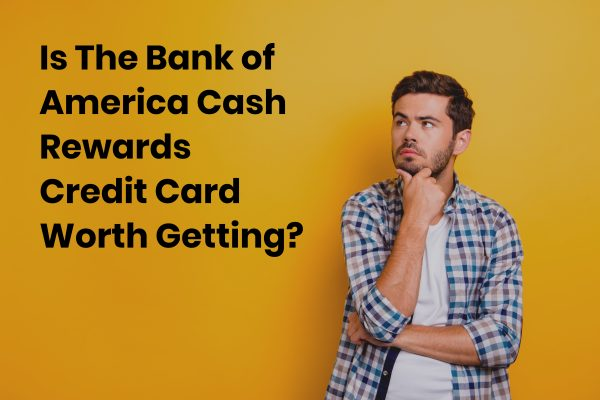 Even With No Annual Fee, Is the Bank of America Cash Rewards Card Worth It?